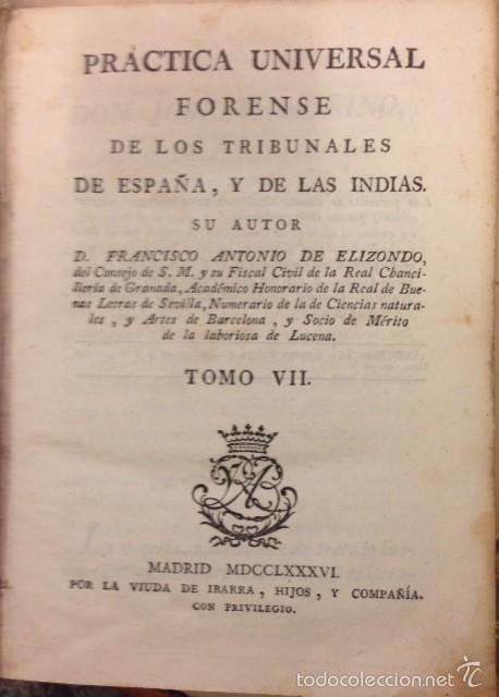 PRACTICA UNIVERSAL FORENSE DE ESPAÑA E INDIAS 1786 POR ANTONIO ELIZONDO TOMO VII (Libros Antiguos, Raros y Curiosos - Ciencias, Manuales y Oficios - Derecho, Economía y Comercio)