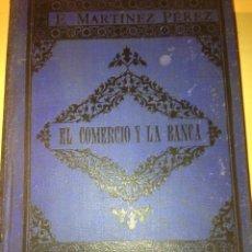 Libros antiguos: EL COMERCIO Y LA BANCA, E. MARTÍNEZ PÉREZ. Lote 57867896
