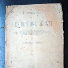 Libros antiguos: ANTIGUO LIBRO LEY MUNICIPAL 1877 - EUSEBIO FREIXA Y RABASO. Lote 58068650