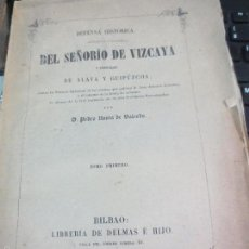 Libros antiguos: DEFENSA HISTÁRICA LEGISLATIVA Y ECONÓMICA DEL SEÑORÍO DE VIZCAYA TOMO 1 AÑO 1851 SIGLO XIX. Lote 58182736