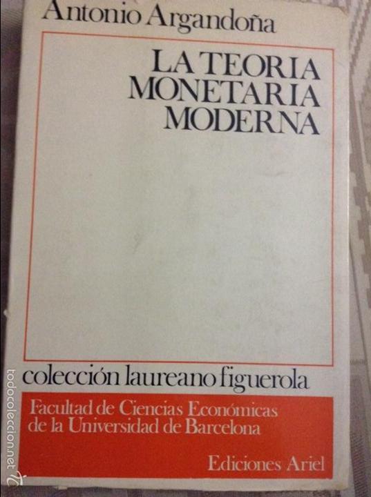 LA TEORÍA MONETARIA MODERNA (ANTONIO ARGANDOÑA) (Libros Antiguos, Raros y Curiosos - Ciencias, Manuales y Oficios - Derecho, Economía y Comercio)
