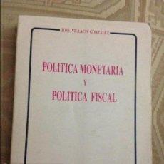 Libros antiguos: POLÍTICA MONETARIA Y POLÍTICA FISCAL. JOSE VILLACIS GONZALEZ. Lote 58583415