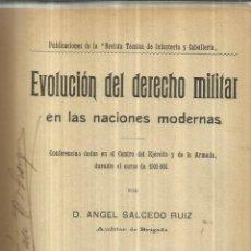 Libros antiguos: EVOLUCIÓN DEL DERECHO MILITAR EN LAS NACIONES MODERNAS.ANGEL SALCEDO RUIZ. IMP. DE INFANTERIA.1910. Lote 61247687