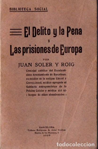 SOLER Y ROIG : EL DELITO Y LA PENA Y LAS PRISIONES DE EUROPA (1916) (Libros Antiguos, Raros y Curiosos - Ciencias, Manuales y Oficios - Derecho, Economía y Comercio)