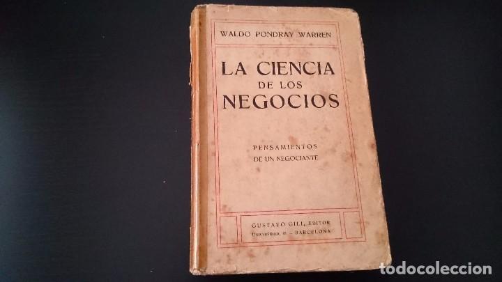 LA CIENCIA DE LOS NEGOCIOS - PONDRAY WARREN _ GUSTAVO GILI EDITOR BARCELONA 1912 (Libros Antiguos, Raros y Curiosos - Ciencias, Manuales y Oficios - Derecho, Economía y Comercio)