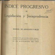 Libros antiguos: ÍNDICE PROGRESIVO DE LEGISLACIÓN Y JURISPRUDENCIA. MANUEL DE ARANZADI E IRUJO. ESPASA. MADRID.1930. Lote 83463728