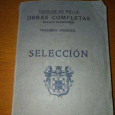 Libros antiguos: OBRAS COMPLETAS DE VÁZQUEZ DE MELLA EDICIÓN ECONÓMICA VOLUMEN I SELECCIÓN 1935 PRIMERA EDICIÓN. Lote 84530586
