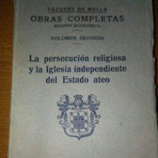 Libros antiguos: OBRAS COMPLETAS DE VÁZQUEZ DE MELLA. EDICIÓN ECONÓMICA. VOL. 2°. LA PERSECUCIÓN RELIGIOSA. 1935 . Lote 84533070