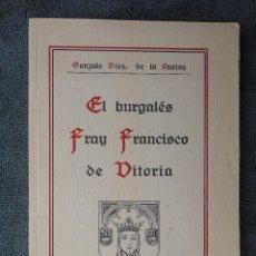 Libros antiguos: EL BURGALES FRAY FRANCISCO DE VITORIA. POR GONZALO DIEZ DE LA LASTRA Y DIAZ GÜEMES. 1930 . Lote 86290004