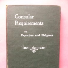 Libros antiguos: CONSULAR REQUIREMENTS FOR EXPORTERS AND SHIPPERS TO ALL PARTS OF THE WORLD JAMES SHAW LONDON . Lote 89813140