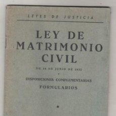 Libros antiguos: LEYES DE JUSTICIA. LEY DE MATRIMONIO CIVIL 1932 DISPOSICIONES COMPLEMENTARIAS FORMULARIOS. . Lote 90616525