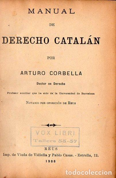 ARTURO CORBELLA : MANUAL DE DERECHO CATALÁN (REUS, 1906) (Libros Antiguos, Raros y Curiosos - Ciencias, Manuales y Oficios - Derecho, Economía y Comercio)