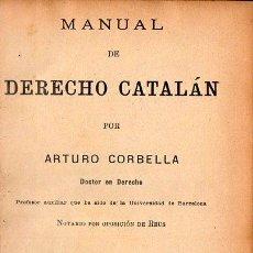 Libros antiguos: ARTURO CORBELLA : MANUAL DE DERECHO CATALÁN (REUS, 1906) . Lote 95620547
