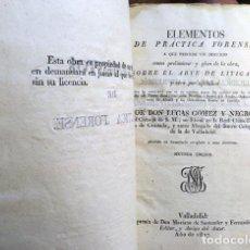 Libros antiguos: GÓMEZ Y NEGRO : ELEMENTOS DE PRÁCTICA FORENSE... Y ARTE DE LITIGAR (1827, VALLADOLID). Lote 96141459