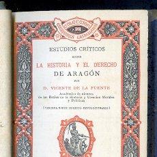 Libros antiguos: VICENTE DE LA FUENTE: ESTUDIOS CRÍTICOS SOBRE LA HISTORIA Y EL DERECHO DE ARAGÓN. MADRID, 1886. Lote 100735999