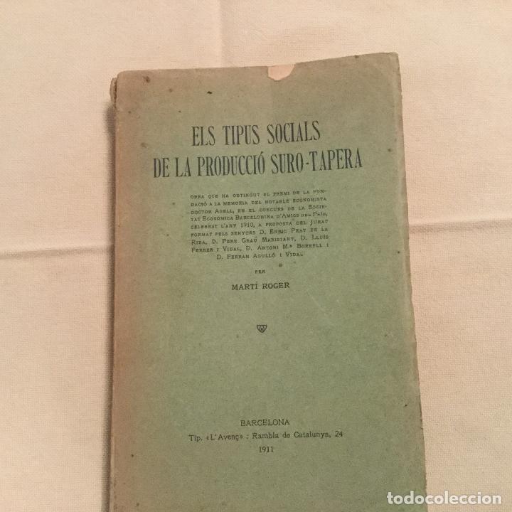 ELS TIPOS SOCIALS DE LA PRODUCCIÓ SURO-TAPERA. MARTI ROGER. L'AVENÇ. BARCELONA 1911 (Libros Antiguos, Raros y Curiosos - Ciencias, Manuales y Oficios - Derecho, Economía y Comercio)