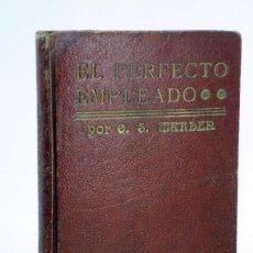 Libros antiguos: EL PERFECTO EMPLEADO (ORISON SWEET MARDEN) ANTONIO ROCH, 1920. Lote 110020056