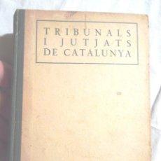 Libros antiguos: TRIBUNALS I JUTJATS DE CATALUNYA 1925 PER IGNACI DALMAU, PLANAS, S EN C. IMPRESSORS, BARCELONA . Lote 109332835