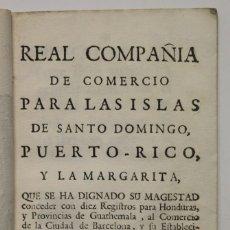 Libros antiguos: REAL COMPAÑIA DE COMERCIO PARA LAS ISLAS DE SANTO DOMINGO, PUERTO RICO, Y LA MARGARITA, QUE SE HA DI. Lote 109024448