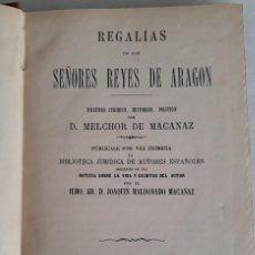 Libros antiguos: REGALÍAS DE SEÑORES REYES DE ARAGON, VOL I D. MELCHOR DE MACANAZ 1A EDICIÓN 1879. Lote 109524923