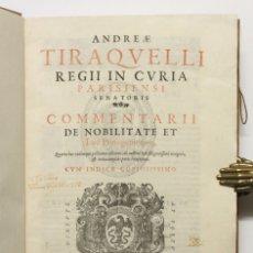Libros antiguos: ANDREAE TIRAQUELLI REGII IN CURIA PARISIENSI SENATORIS COMMENTARII DE NOBILITATE ET IURE PRIMIGENIOR. Lote 109022402