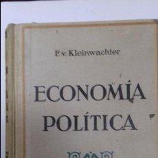 Libros antiguos: ECONOMIA POLITICA. DR. FEDERICO VON KLEINWÄCHTER. TRADUCCION POR GABRIEL FRANCO. 3ªEDICION. 1934.. Lote 111852251