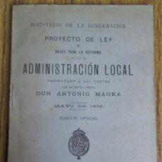 Libros antiguos: PROYECTO DE LEY Y BASES PARA LA REFORMA DE LAS DE ADMINISTRACION LOCAL - POR ANTONIO MAURA 1903. Lote 112065587