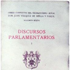Libros antiguos: DISCURSOS PARLAMENTARIOS I. OBRAS COMPLETAS DE… DON JUAN VÁZQUEZ DE MELLA Y FANJUL, VOL. VI. 1931. Lote 113843567