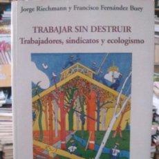 Libri antichi: TRABAJAR SIN DESTRUIR, JORGE RIECHMANN Y FRANCISCO FERNÁNDEZ BUEY, EDICIONES HOAC.. Lote 114430839