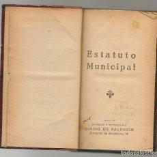 Libros antiguos: ESTATUTO MUNICIPAL 1924 IMP DIARIO DE VALENCIA. Lote 116366975