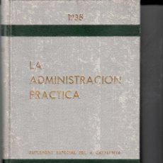 Libros antiguos: LA ADMINISTRACION PRACTICA -SUPLEMENT PER A CATALUNYA - 1935- EDITORIAL BAYER GERMANS . Lote 117376019