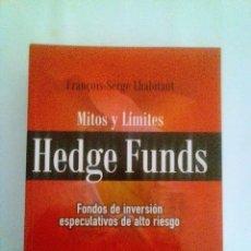 Libros antiguos: MITOS Y LIMITES / HEDGE FUNDS(FRANÇOIS-SERGE LHABITANT) 2006.. Lote 118454343