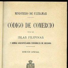 Libros antiguos: CÓDIGO DE COMERCIO PARA LAS ISLAS FILIPINAS Y DEMÁS ARCHIPIÉLAGOS ESPAÑOLES DE OCEANÍA. Lote 120927175