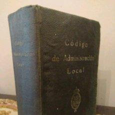 Libros antiguos: CODIGO DE LA ADMINISTRACION LOCAL - BIBLIOTECA LEGAL - MADRID 1927. Lote 122480671