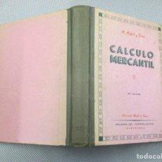 Libros antiguos: CALCULO MERCANTIL - M. BOFILL Y FRIAS - EDI DEL AUTOR 464PAG, TAPA DURA.. Lote 123076731