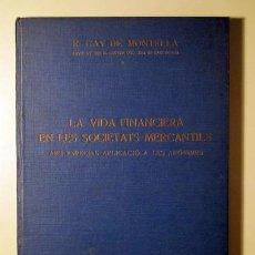 Libros antiguos: GAY DE MONTELLA, R. - LA VIDA FINANCIERA EN LES SOCIETATS MERCANTILS. AMB ESPECIAL APLICACIÓ A LES A. Lote 125883792