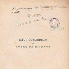Libros antiguos: ESTUDIOS JURÍDICOS DEL FUERO DE BIZKAYA. DEDIC Y FIRMA MANUSCRITA DEL AUTOR. EUSKADI.1918. VIZCAYA.. Lote 125951143