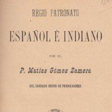 Libros antiguos: P. MATIAS GOMEZ ZAMORA (ORDEN DE PREDICADORES). REGIO PATRONATO ESPAÑOL E INDIANO. MADRID, 1897. Lote 126166743