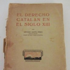Libros antiguos: EL DERECHO CATALAN EN EL SIGLO XIII ESCRITO POR ANTONIO AUNÓS PÉREZ. EDICIONES HELIOS, 1926.. Lote 126301239