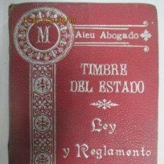 Libros antiguos: TIMBRE DEL ESTADO. LEY Y REGLAMENTO. ALEU ABOGADO. MADRID. DE 1906 A 1909. 1911.352 12ª EDICIÓN. Lote 129584415