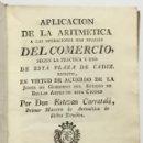 Libros antiguos: APLICACION DE LA ARITMETICA A LAS OPERACIONES MAS USUALES DEL COMERCIO, SEGUN LA PRACTICA Y USO DE. Lote 114798219