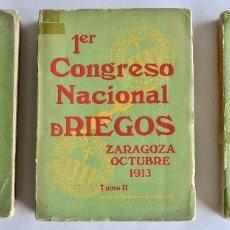 Libros antiguos: PRIMER CONGRESO NACIONAL DE RIEGOS. TRES TOMOS. ZARAGOZA. OCTUBRE, 1913. TIPOGRAFÍA CASAÑAL. ARAGÓN. Lote 133747510