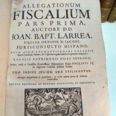 Libros antiguos: ALLEGATIONUM FISCALIUM PARS PRIMA - D.D. JOAN BAPTISTA LARREA - ANTONII SERVANT - LUGDINI - 1732 -. Lote 133805974