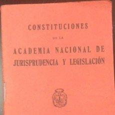 Libros antiguos: CONSTITUCIONES DE LA ACADEMIA NACIONAL DE JURISPRUDENCIA Y LEGISLACION 1932. Lote 133897262