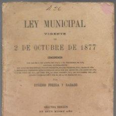 Libros antiguos: LEY MUNICIPAL VIGENTE DE 2 DE OCTUBRE DE 1877, CONCORDADA POR EUSEBIO FREIXA Y RABASÓ 1891.. Lote 135382682