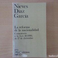 Libros antiguos: LA REFORMA DE LA NACIONALIDAD - NIEVES DÍAZ GARCÍA. Lote 135684855