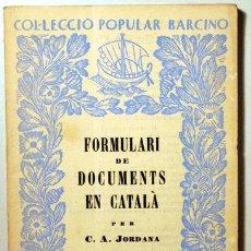 Libros antiguos: JORDANA, C.A. - FORMULARI DE DOCUMENTS EN CATALÀ - BARCELONA 1933. Lote 135915462