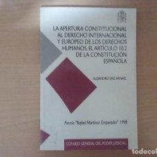 Libros antiguos: LA APERTURA CONSTITUCIONAL AL DERECHO INTERNACIONAL Y EUROPEO DE LOS DERECHOS HUMANOS-ALEJANDRO SAIZ. Lote 136818250