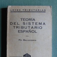 Libros antiguos: LEYES TRIBUTARIAS. TEORIA DEL SISTEMA TRIBUTARIO ESPAÑOL. SERIE F. VOL 0. POR PIO BALLESTEROS.. Lote 138073374