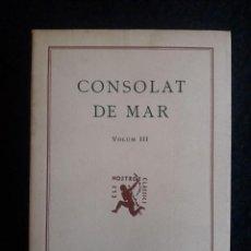 Libros antiguos: CONSOLAT DE MAR VOLUM III / FERRAN VALLS I TAVERNER / EDI. BARCINO / 1ª EDICIÓN 1933 / EN CATALÁN. Lote 139619110